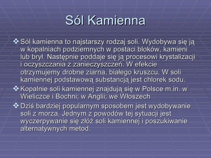 Sól Kamienna <ul><li>Sól kamienna to najstarszy rodzaj soli. Wydobywa się ją w kopalniach podziemnych w postaci bloków, ka...