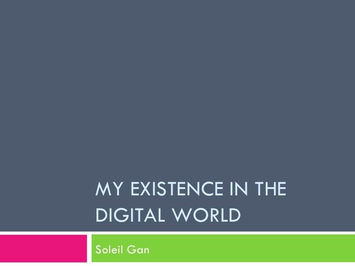 MY EXISTENCE IN THE DIGITAL WORLD Soleil Gan
