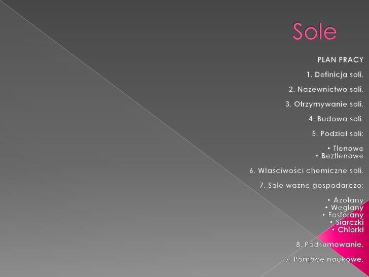 Sole<br />PLAN PRACY<br /><br />1. Definicja soli.<br /><br />2. Nazewnictwo soli.<br /><br />3. Otrzymywanie soli.<br ...