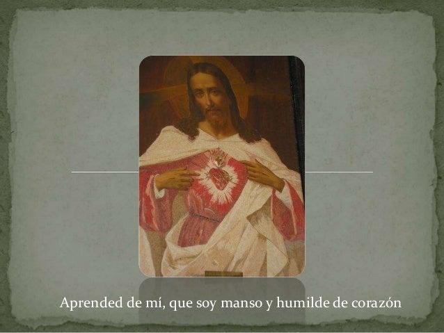 Aprended de mí, que soy manso y humilde de corazón
