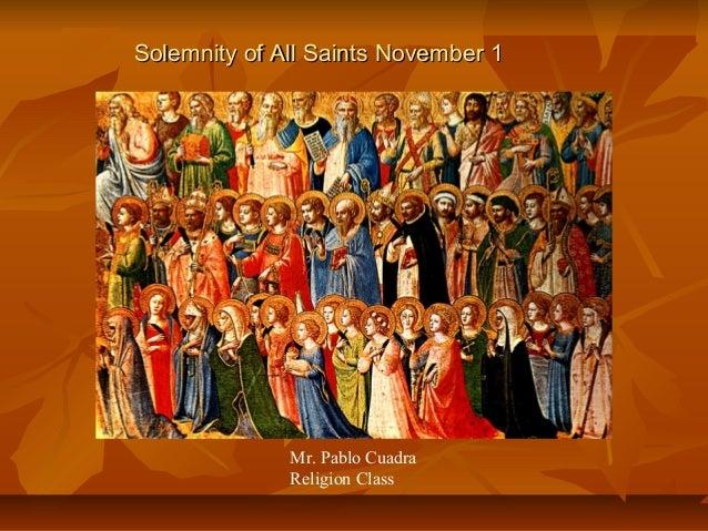 Solemnity of All Saints November 1              Mr. Pablo Cuadra              Religion Class