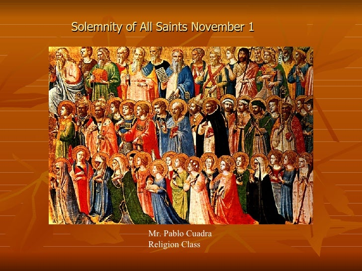 Solemnity of All Saints November 1 Mr. Pablo Cuadra Religion Class