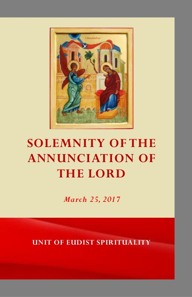 SOLEMNITY OF THE ANNUNCIATION OF THE LORD UNIT OF EUDIST SPIRITUALITY March 25, 2017
