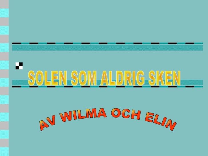 SOLEN SOM ALDRIG SKEN AV WILMA OCH ELIN