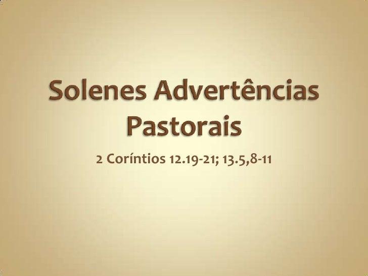Solenes Advertências Pastorais<br />2 Coríntios 12.19-21; 13.5,8-11<br />