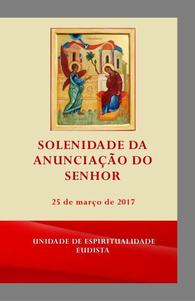 SOLENIDADE DA ANUNCIAÇÃO DO SENHOR UNIDADE DE ESPIRITUALIDADE EUDISTA