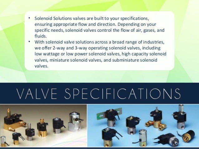 Solenoid valves serve many industries, with hundreds of applications,  including, but not limited to:  • Transportation/Cl...