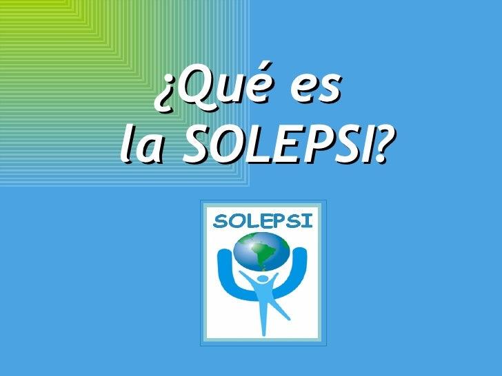 ¿Qué es  la SOLEPSI?