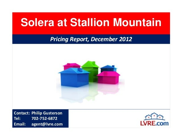 Solera at Stallion Mountain                  Pricing Report, December 2012Contact: Philip GustersonTel:     702-752-6872Em...