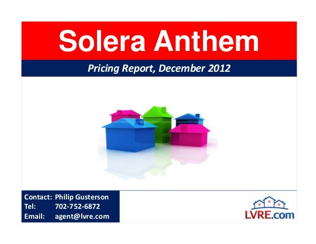 Solera Anthem                  Pricing Report, December 2012Contact: Philip GustersonTel:     702-752-6872Email: agent@lvr...