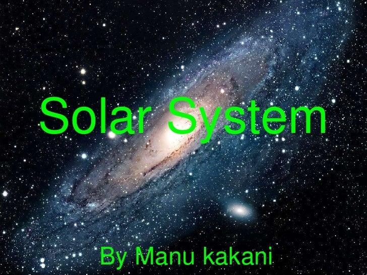 Solar System<br />By Manu kakani<br />