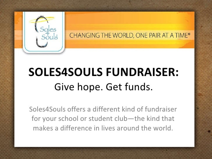 SOLES4SOULS FUNDRAISER: Give hope. Get funds. Soles4Souls offers a different kind of fundraiser for your school or student...
