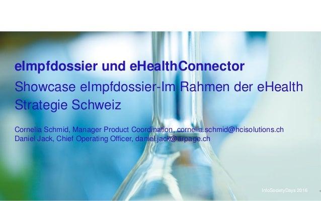 InfoSocietyDays 2016 Showcase eImpfdossier-Im Rahmen der eHealth Strategie Schweiz eImpfdossier und eHealthConnector Corne...