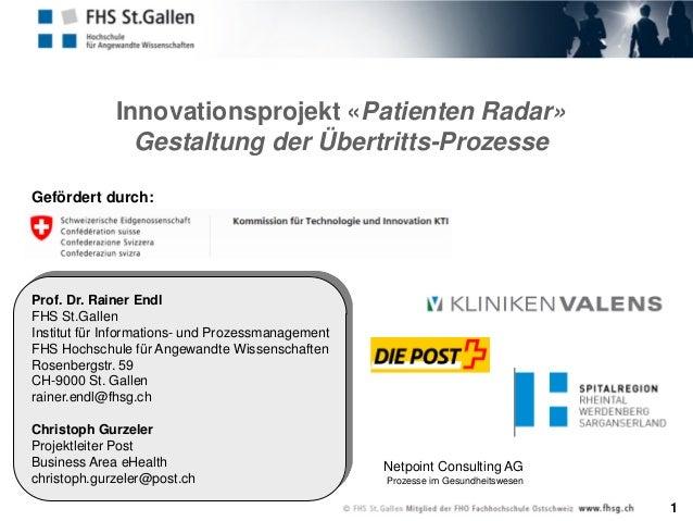 1 Innovationsprojekt «Patienten Radar» Gestaltung der Übertritts-Prozesse Prof. Dr. Rainer Endl FHS St.Gallen Institut für...