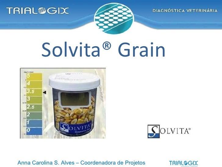 Solvita® Grain   Anna Carolina S. Alves – Coordenadora de Projetos