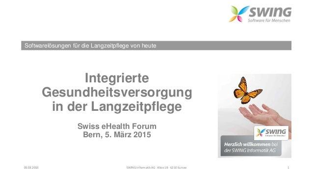 Softwarelösungen für die Langzeitpflege von heute Integrierte Gesundheitsversorgung in der Langzeitpflege Swiss eHealth Fo...
