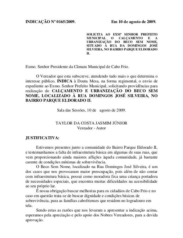 INDICAÇÃO Nº 0165/2009.  Em 10 de agosto de 2009. SOLICITA AO EXMº SENHOR PREFEITO MUNICIPAL O CALÇAMENTO E A URBANIZAÇÃO ...
