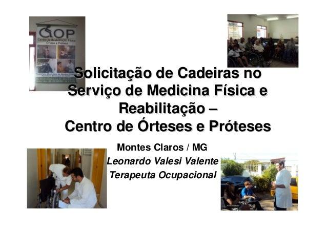 Solicitação de Cadeiras noServiço de Medicina Física e        Reabilitação –Centro de Órteses e Próteses       Montes Clar...