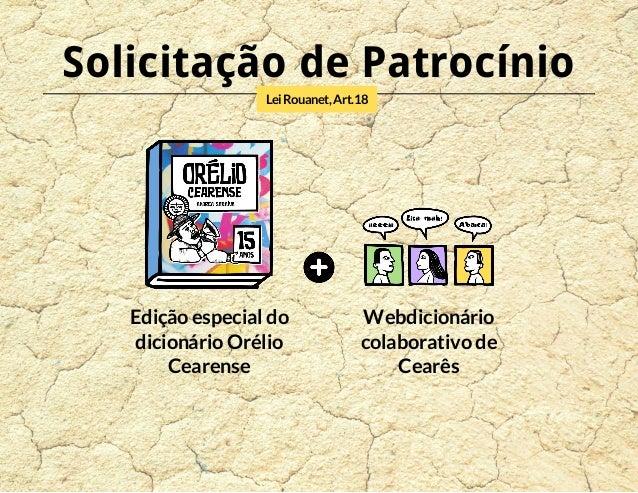 Solicitação de Patrocínio  Lei Rouanet, Art.18  Edição especial do  dicionário Orélio  Cearense  Webdicionário  colaborati...