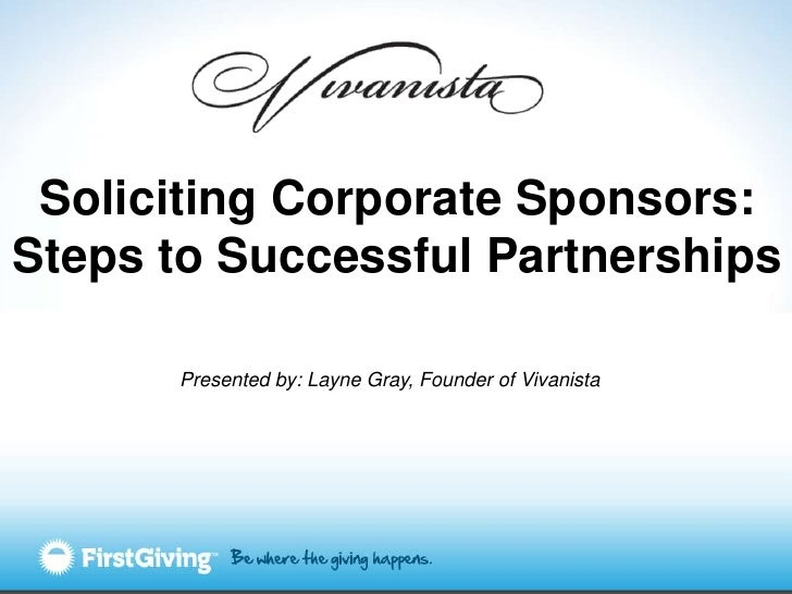 Soliciting Corporate Sponsors:Steps to Successful Partnerships      Presented by: Layne Gray, Founder of Vivanista
