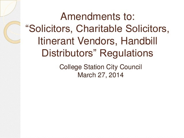 """Amendments to: """"Solicitors, Charitable Solicitors, Itinerant Vendors, Handbill Distributors"""" Regulations College Station C..."""