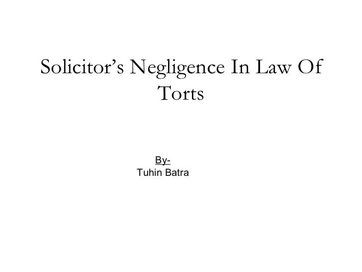 Solicitor's Negligence In Law Of Torts By- Tuhin Batra