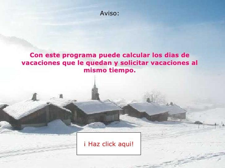 Con este programa puede calcular los dias de vacaciones que le quedan y solicitar vacaciones al mismo tiempo. ¡ Haz click ...