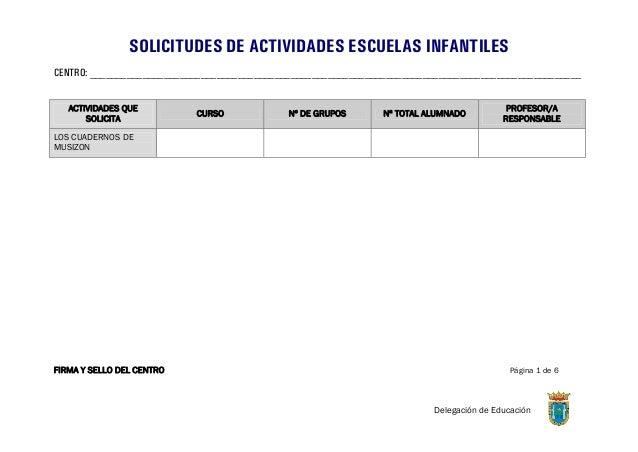FIRMA Y SELLO DEL CENTRO Página 1 de 6 Delegación de Educación SOLICITUDES DE ACTIVIDADES ESCUELAS INFANTILES CENTRO: ____...