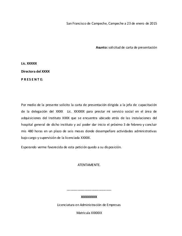 San Francisco de Campeche, Campeche a 23 de enero de 2015 Asunto: solicitud de carta de presentación Lic. XXXXX Directora ...
