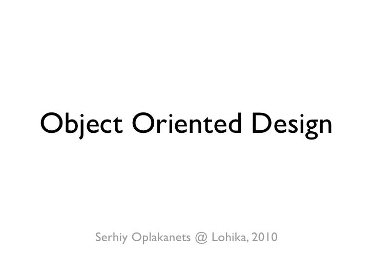 object oriented design These concepts are important because they underpin good oo design the main  point to be made here is that you do not want to deceive yourself – just.