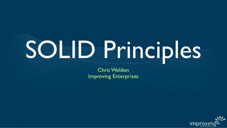 SOLID Principles        Chris Weldon     Improving Enterprises