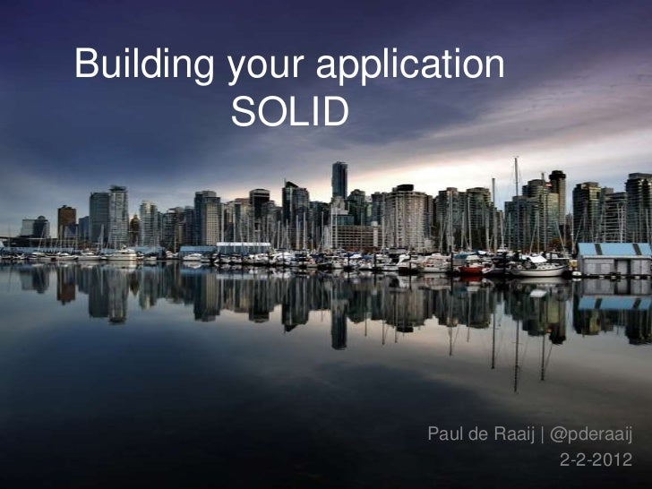 Building your application         SOLID                    Paul de Raaij | @pderaaij                                     2...