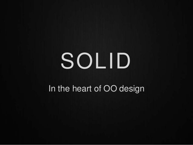 SOLIDIn the heart of OO design