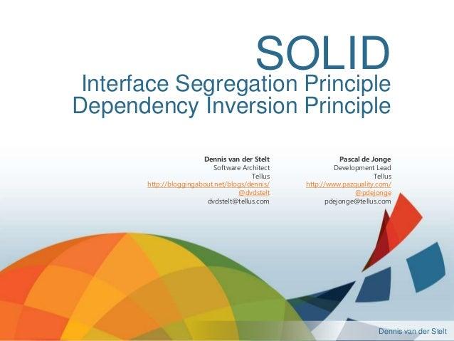 Dennis van der SteltInterface Segregation PrincipleDependency Inversion PrincipleDennis van der SteltSoftware ArchitectTel...