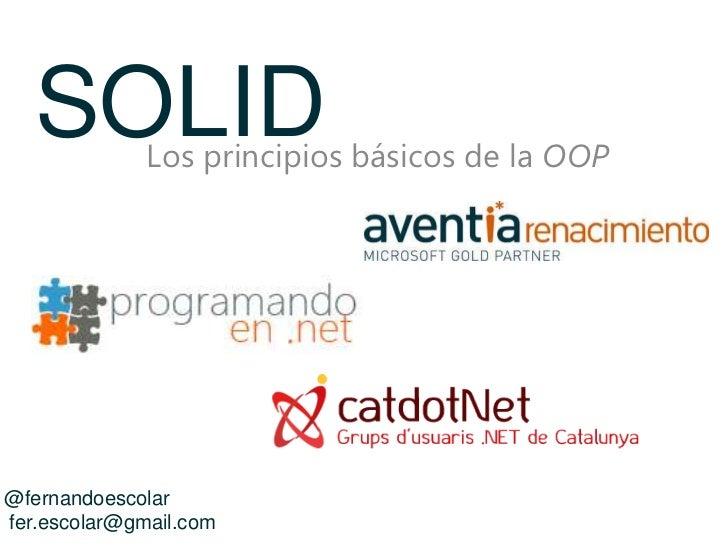 SOLID      Los principios básicos de la OOP@fernandoescolarfer.escolar@gmail.com