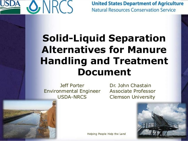 Solid-Liquid SeparationAlternatives for ManureHandling and TreatmentDocumentJeff PorterEnvironmental EngineerUSDA-NRCSHelp...