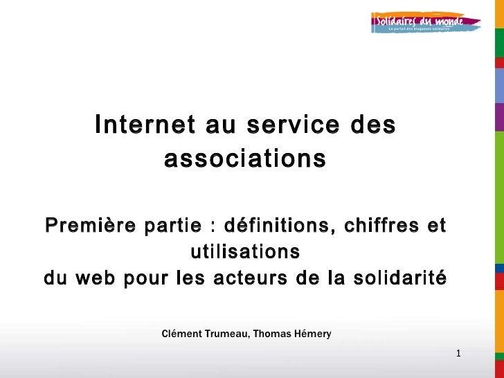 Internet au service des associations Première partie : définitions, chiffres et utilisations du web pour les acteurs de la...
