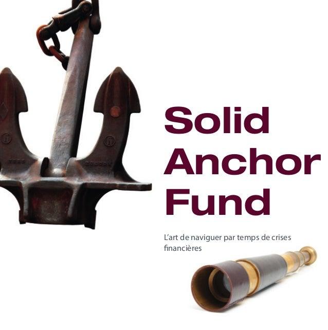 L'art de naviguer par temps de crises financières Solid Anchor Fund SAF_buklett_FRA.indd 1SAF_buklett_FRA.indd 1 26.09.11 ...
