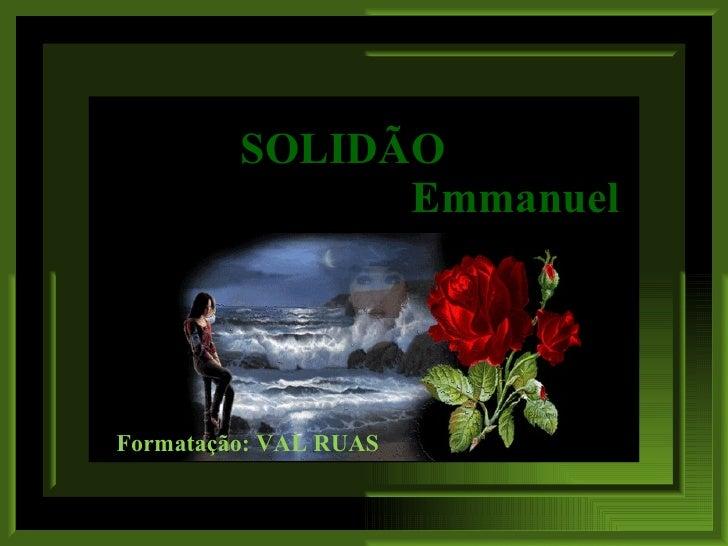 SOLIDÃO   Emmanuel Formatação: VAL RUAS