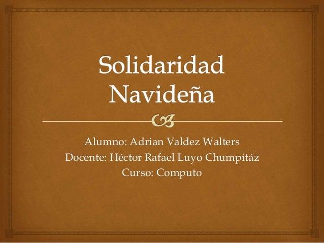 Alumno: Adrian Valdez Walters  Docente: Héctor Rafael Luyo Chumpitáz  Curso: Computo