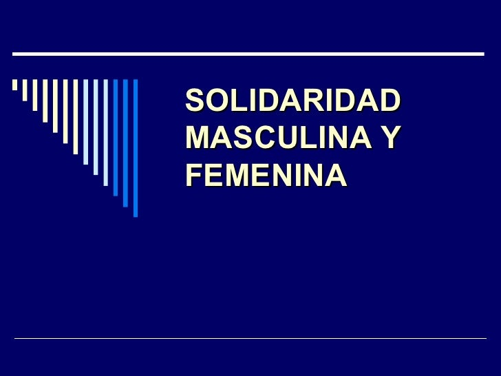 SOLIDARIDAD MASCULINA Y FEMENINA