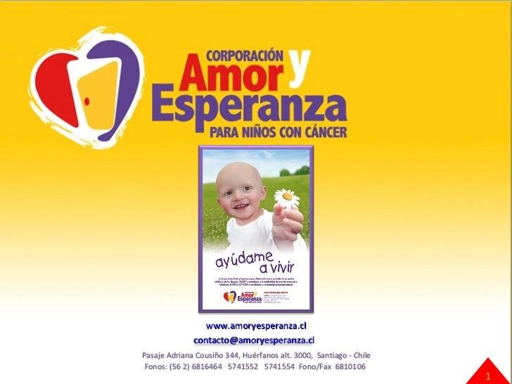 www.amoryesperanza.cl 1 [email_address]   Pasaje Adriana Cousiño 344, Huérfanos alt. 3000,  Santiago - Chile Fonos: (56 2)...