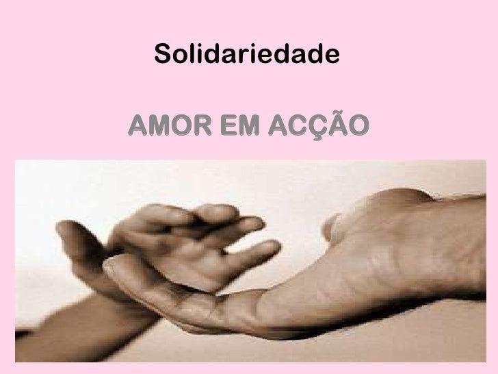 Solidariedade<br />AMOR EM ACÇÃO<br />