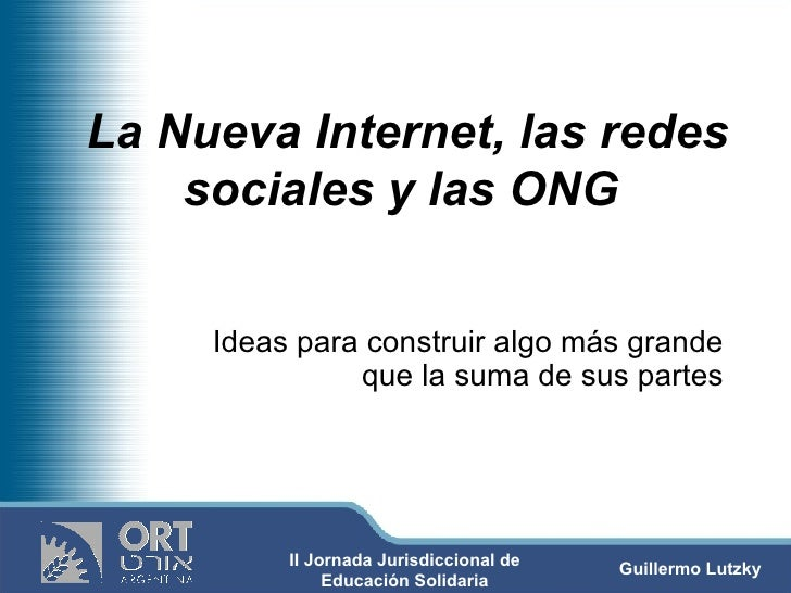 La Nueva Internet, las redes sociales y las ONG  Ideas para construir algo más grande que la suma de sus partes