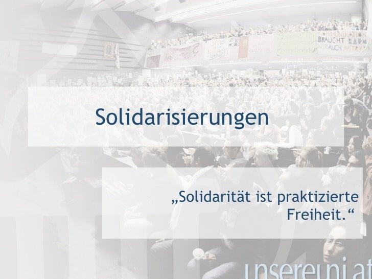 """Solidarisierungen  """" Solidarität ist praktizierte Freiheit."""""""