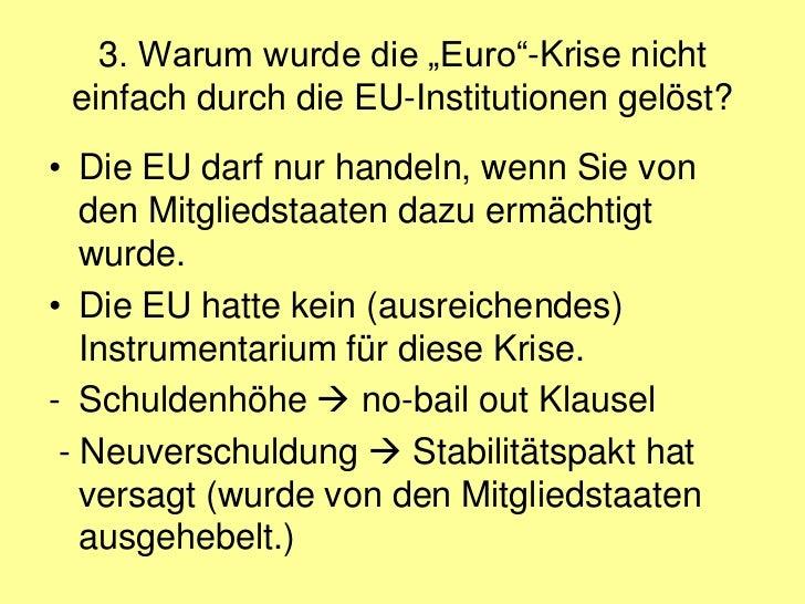 """3. Warum wurde die """"Euro""""-Krise nicht einfach durch die EU-Institutionen gelöst?• Die EU darf nur handeln, wenn Sie von   ..."""