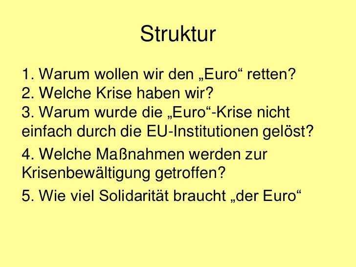 """Struktur1. Warum wollen wir den """"Euro"""" retten?2. Welche Krise haben wir?3. Warum wurde die """"Euro""""-Krise nichteinfach durch..."""
