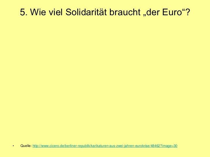 """5. Wie viel Solidarität braucht """"der Euro""""?•   Quelle: http://www.cicero.de/berliner-republik/karikaturen-aus-zwei-jahren-..."""