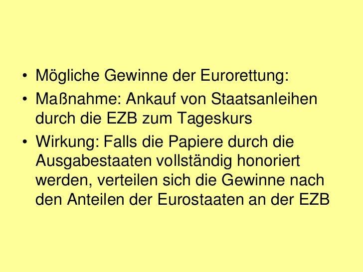 • Mögliche Gewinne der Eurorettung:• Maßnahme: Ankauf von Staatsanleihen  durch die EZB zum Tageskurs• Wirkung: Falls die ...