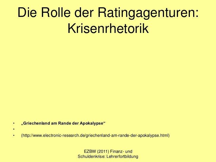 """Die Rolle der Ratingagenturen:            Krisenrhetorik•   """"Griechenland am Rande der Apokalypse""""••   (http://www.electro..."""